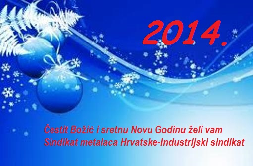 božićne čestitke zaposlenicima Sretna Nova Godina 2014. | SINDIKAT METALACA HRVATSKE  božićne čestitke zaposlenicima
